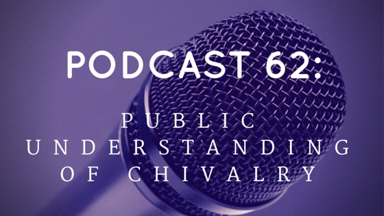 Chivalry Today Podcast 62: Public Understanding of Chivalry