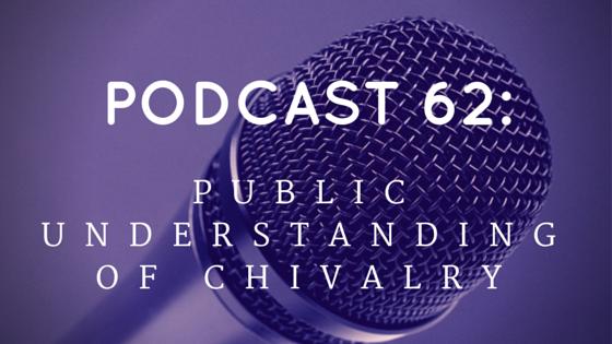 Podcast 62: Public Understanding of Chivalry