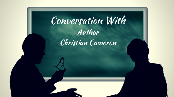 Chivalry Today Conversation With: Author Christian Cameron