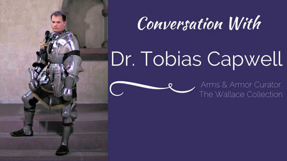 Conversation With: Dr. Tobias Capwell (Arms and Armor Curator, Wallace Collection)