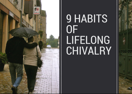 ChivalryToday.com - 9 Habits of Lifelong Chivalry