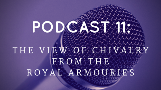 Chivalry Today Podcast 11: The View of Chivalry from the Royal Armouries