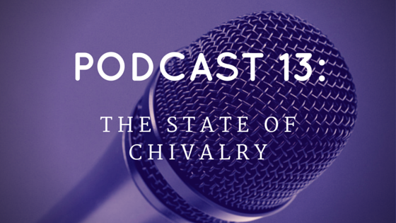 Chivalry Today Podcast 13: The State of Chivalry