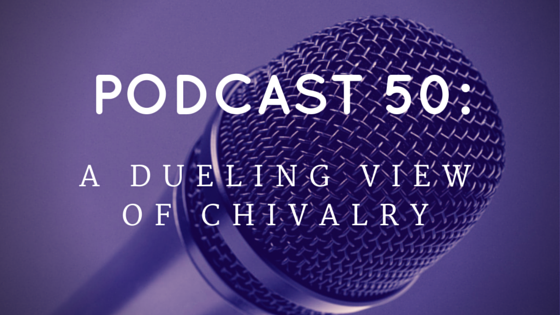 Chivalry Today Podcast 50: A Dueling View of Chivalry