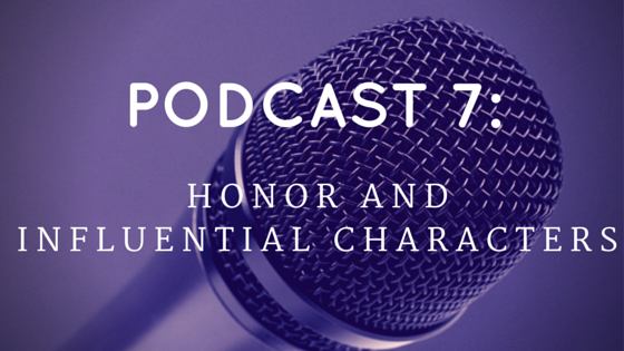 Chivalry Today Podcast 7: Honor and Influential Characters