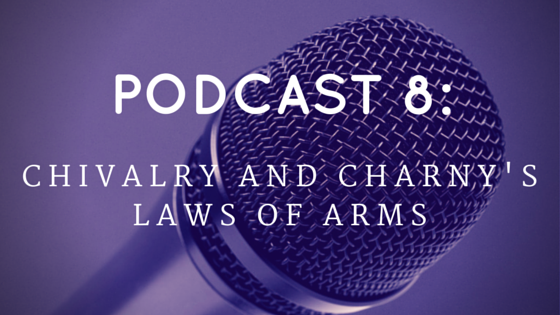 Chivalry Today Podcast 8: Chivalry & Charny's Laws of Arms
