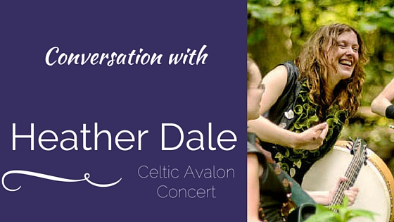 Conversation With: Heather Dale (Celtic Avalon Concert)