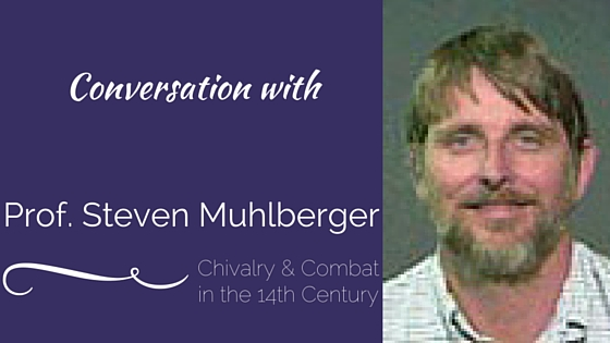 Conversation with Prof. Steven Muhlberger | ChivalryToday.com